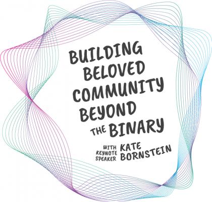 Building Beloved Community Beyond the Binary with Kate Bornstein as the keynote speaker